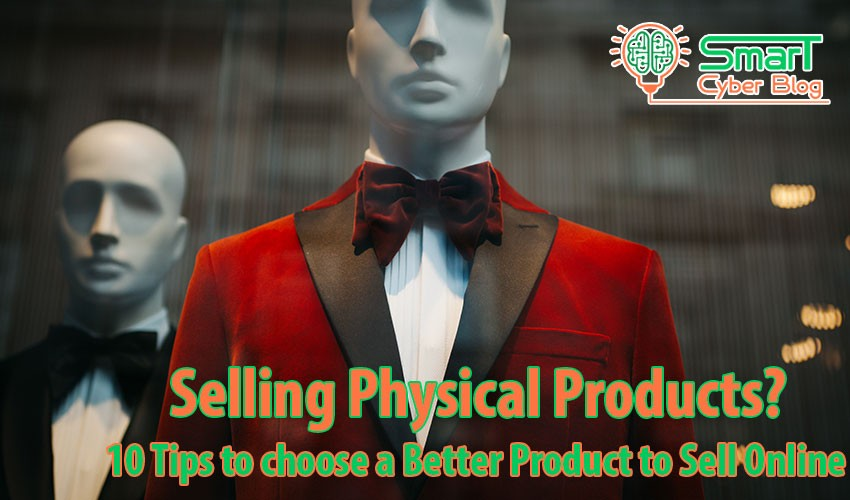 10 Tips for Choosing a Better Physical Products to Sell Online 6